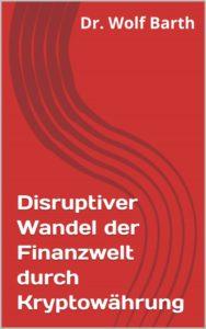 Disruptiver Wandel der Finanzwelt durch Kryptowährung
